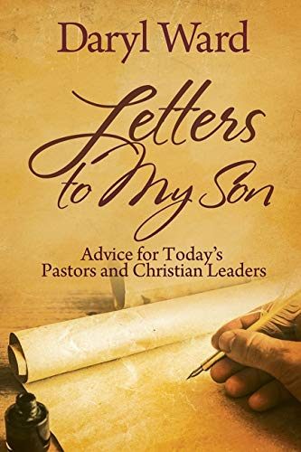 Letters to My Son: Advice for Today's Pastors and Christian Leaders